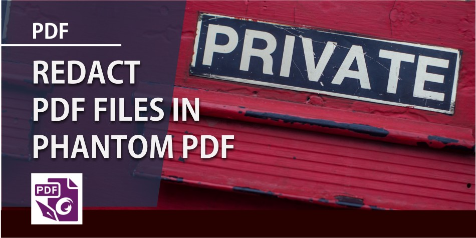 Redact PDF files in Phantom PDF